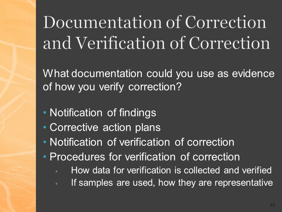 55 Documentation of Correction and Verification of Correction What documentation could you use as evidence of how you verify correction.