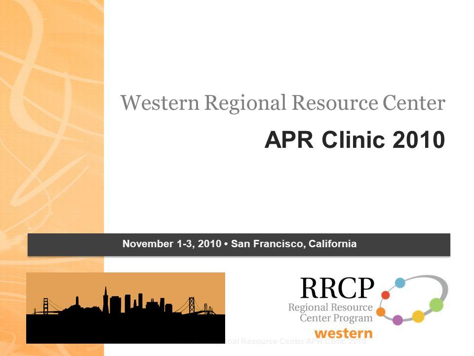 Western Regional Resource Center APR Clinic 2010 November 1-3, 2010 San Francisco, California
