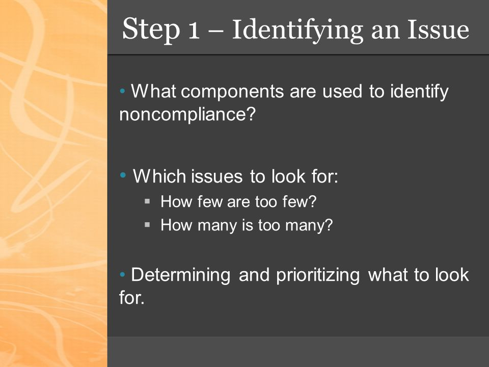 Step 1 – Identifying an Issue What components are used to identify noncompliance.