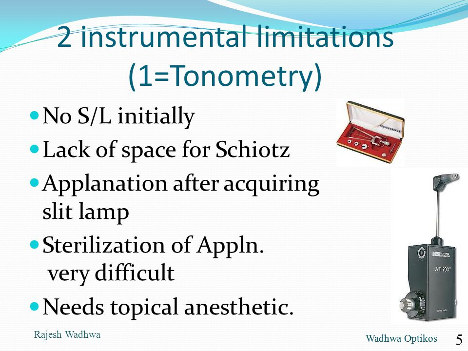 Wadhwa Optikos 2 instrumental limitations (1=Tonometry) No S/L initially Lack of space for Schiotz Applanation after acquiring slit lamp Sterilization