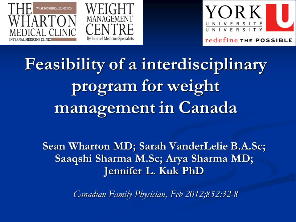 Feasibility of a interdisciplinary program for weight management in Canada Sean Wharton MD; Sarah VanderLelie B.A.Sc; Saaqshi Sharma M.Sc; Arya Sharma MD; Jennifer L.
