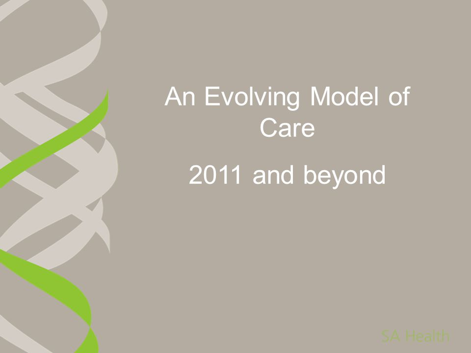 An Evolving Model of Care 2011 and beyond