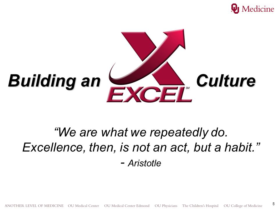 8 Building an Culture We are what we repeatedly do. Excellence, then, is not an act, but a habit. - Aristotle