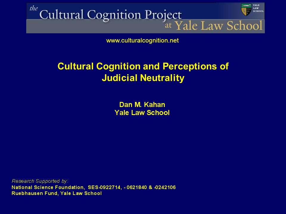 www.culturalcognition.net Cultural Cognition and Perceptions of Judicial Neutrality