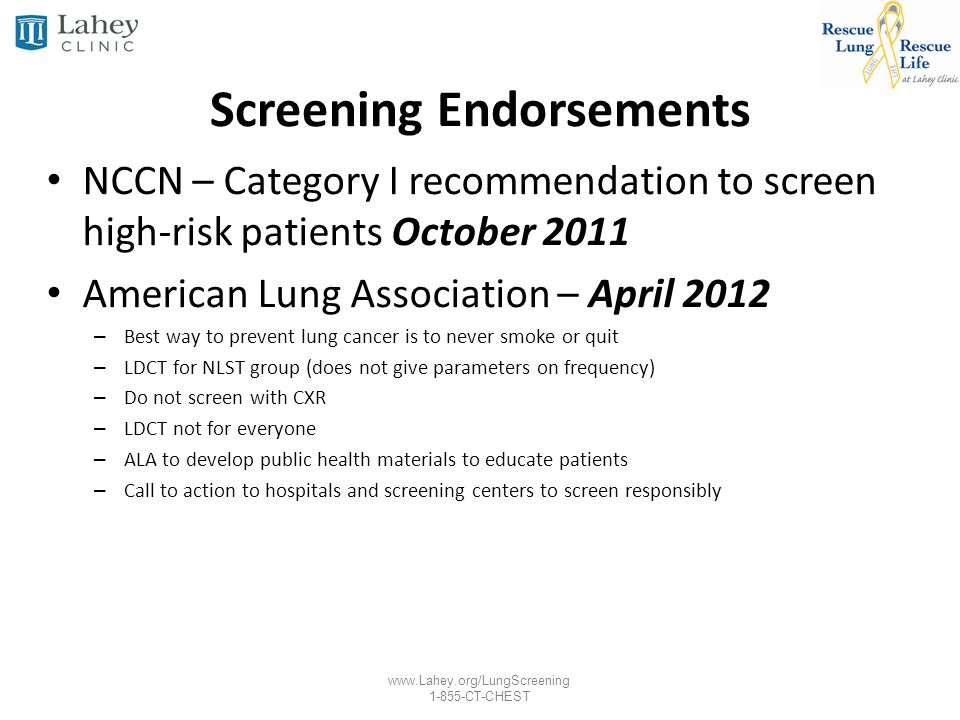 www.Lahey.org/LungScreening 1-855-CT-CHEST Screening Endorsements NCCN – Category I recommendation to screen high-risk patients October 2011 American