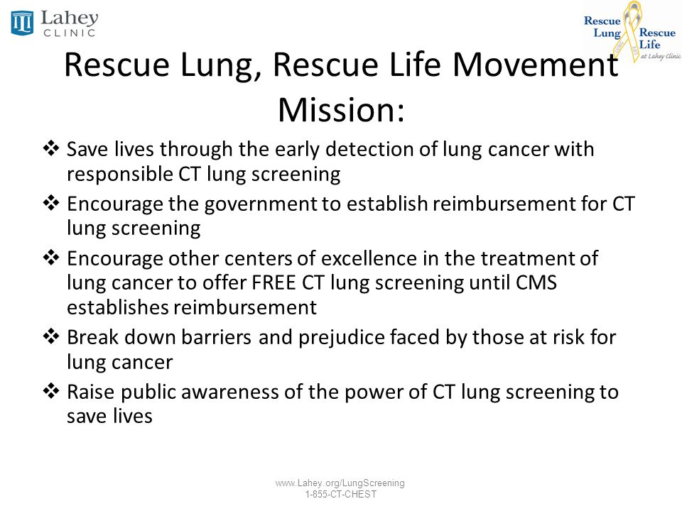 www.Lahey.org/LungScreening 1-855-CT-CHEST Rescue Lung, Rescue Life Movement Mission: Save lives through the early detection of lung cancer with respo