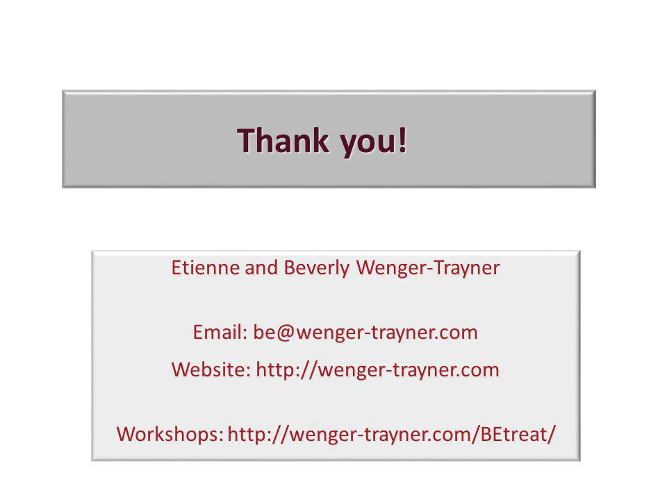 Thank you! Etienne and Beverly Wenger-Trayner Email: be@wenger-trayner.com Website: http://wenger-trayner.com Workshops: http://wenger-trayner.com/BEt