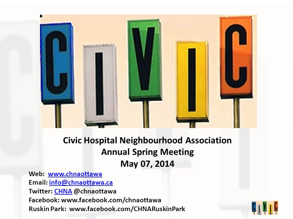 Civic Hospital Neighbourhood Association Annual Spring Meeting May 07, 2014 Web:     Twitter: Facebook:   Ruskin Park: