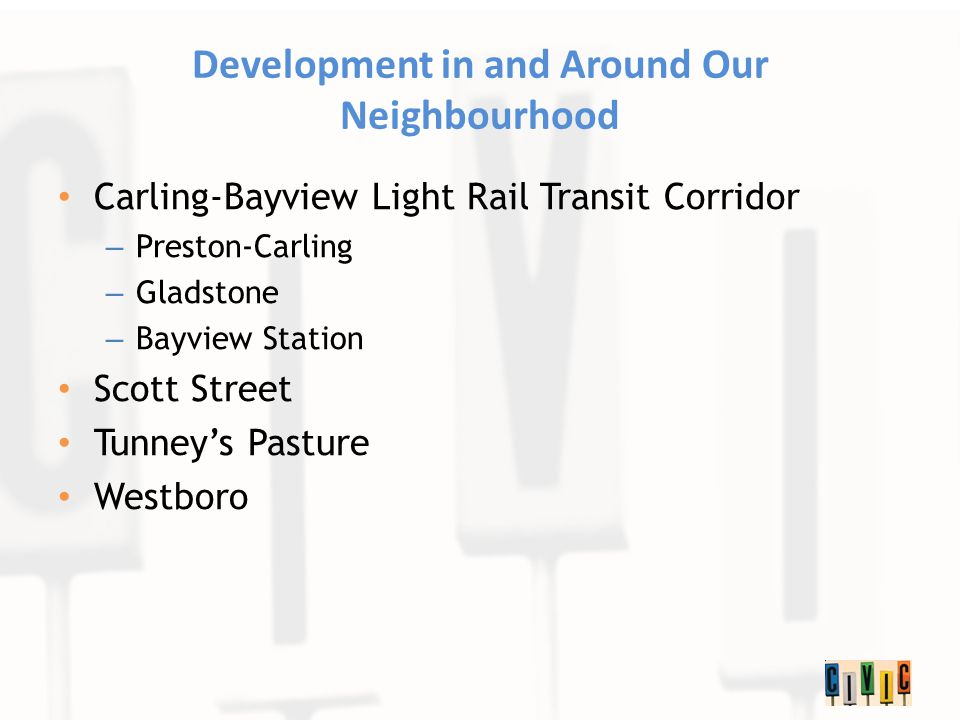 Development in and Around Our Neighbourhood Carling-Bayview Light Rail Transit Corridor – Preston-Carling – Gladstone – Bayview Station Scott Street Tunneys Pasture Westboro