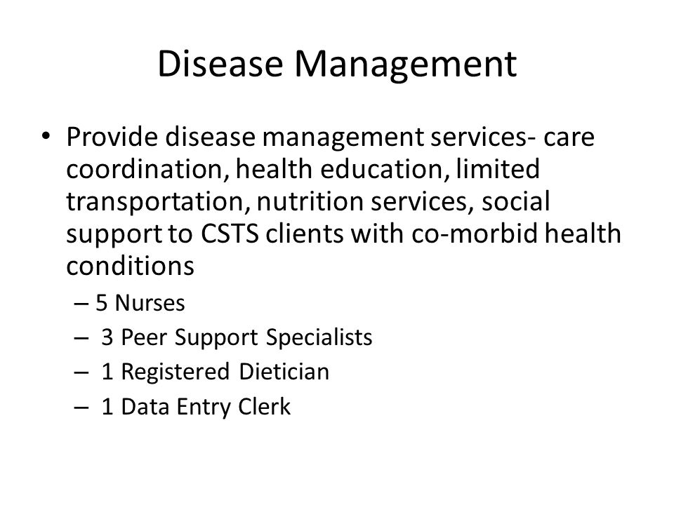Disease Management Provide disease management services- care coordination, health education, limited transportation, nutrition services, social suppor