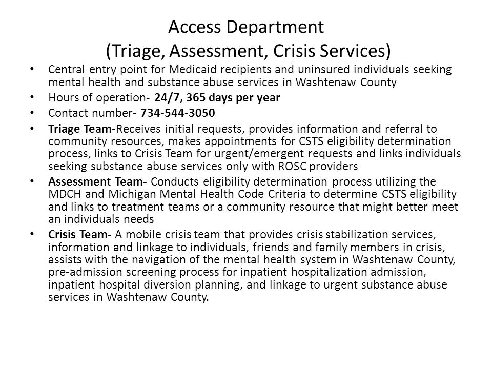 Access Department (Triage, Assessment, Crisis Services) Central entry point for Medicaid recipients and uninsured individuals seeking mental health an