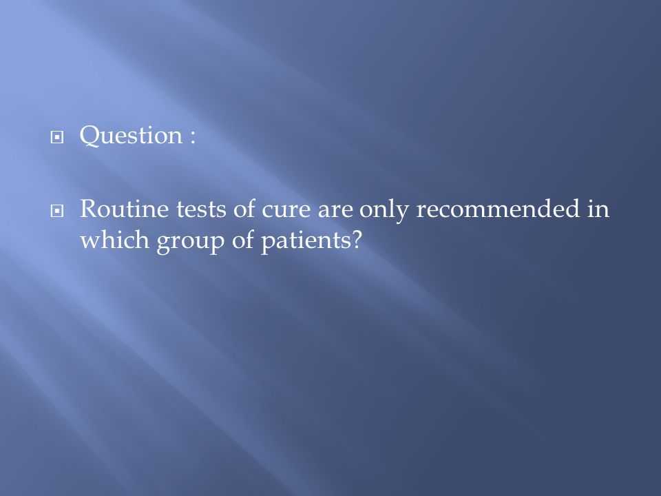Question : Routine tests of cure are only recommended in which group of patients