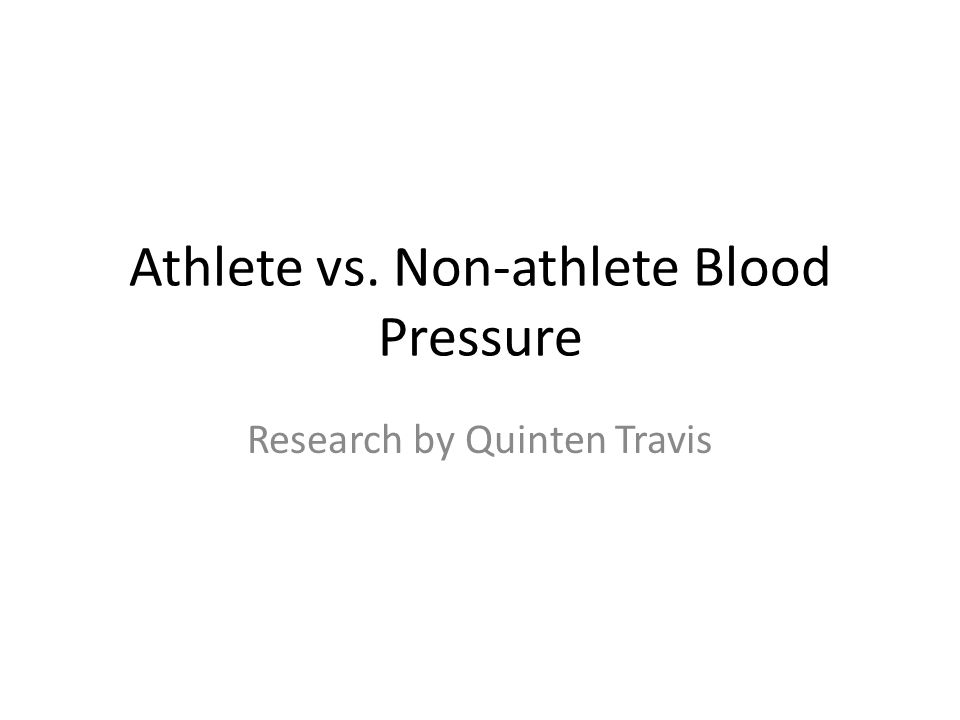 Athlete vs. Non-athlete Blood Pressure Research by Quinten Travis