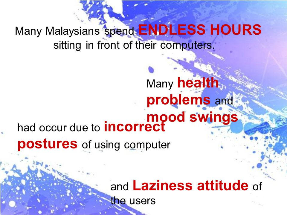 Many Malaysians spend ENDLESS HOURS sitting in front of their computers.