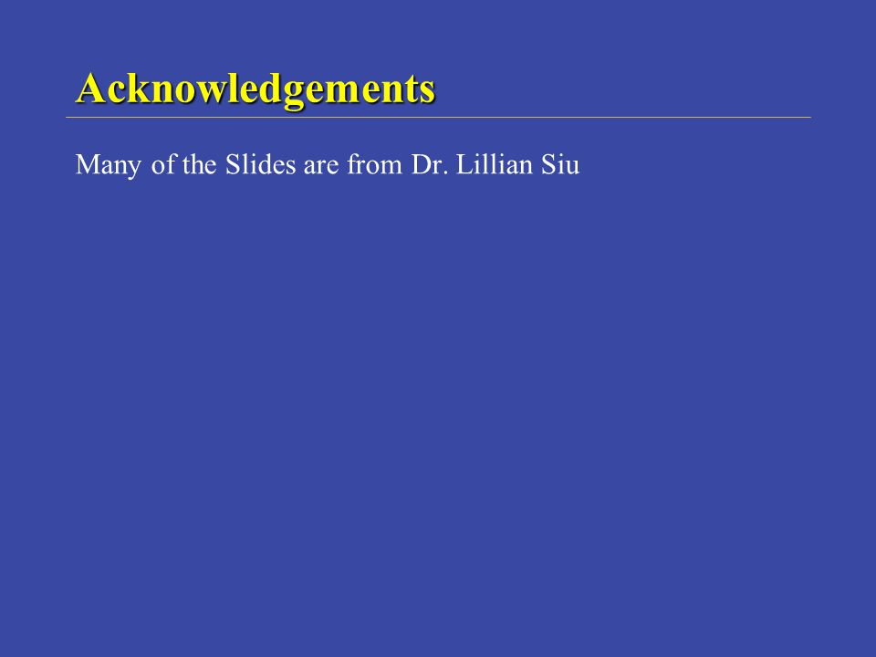 Acknowledgements Many of the Slides are from Dr. Lillian Siu