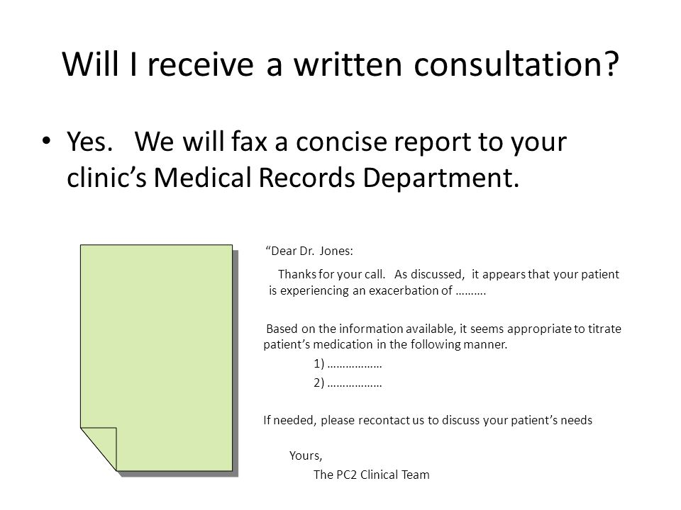 Will I receive a written consultation? Yes. We will fax a concise report to your clinics Medical Records Department. Dear Dr. Jones: Thanks for your c