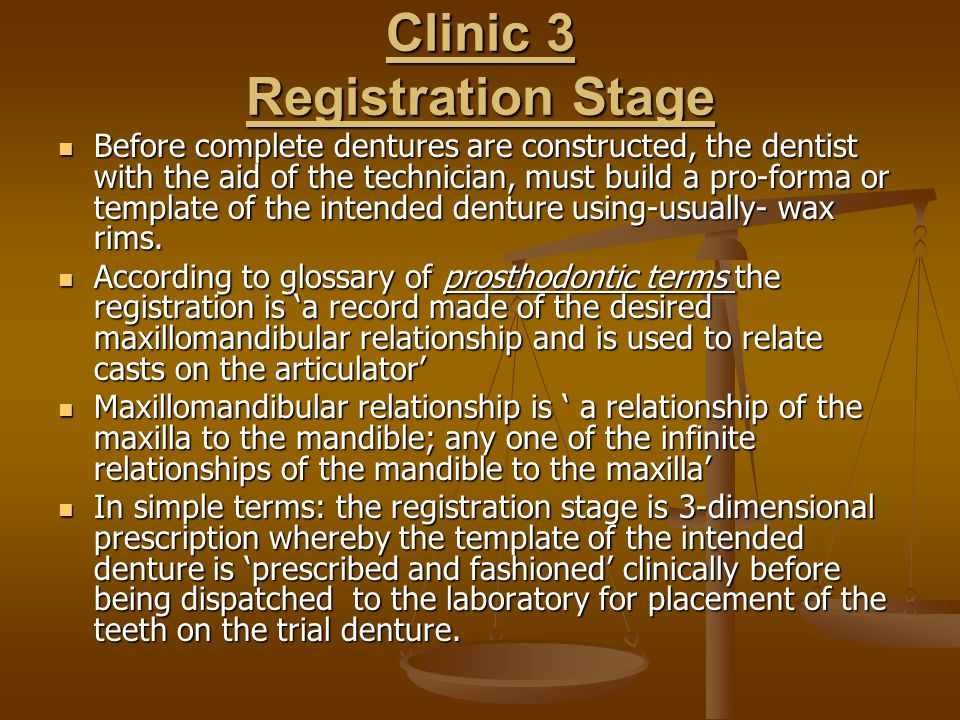 Clinic 3 Registration Stage Before complete dentures are constructed, the dentist with the aid of the technician, must build a pro-forma or template of the intended denture using-usually- wax rims.