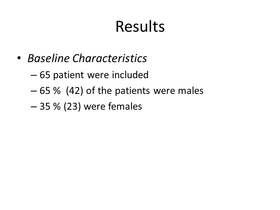 Results Baseline Characteristics – 65 patient were included – 65 % (42) of the patients were males – 35 % (23) were females