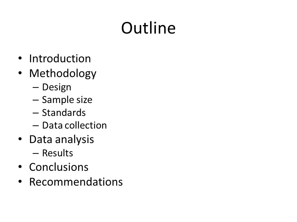 Outline Introduction Methodology – Design – Sample size – Standards – Data collection Data analysis – Results Conclusions Recommendations