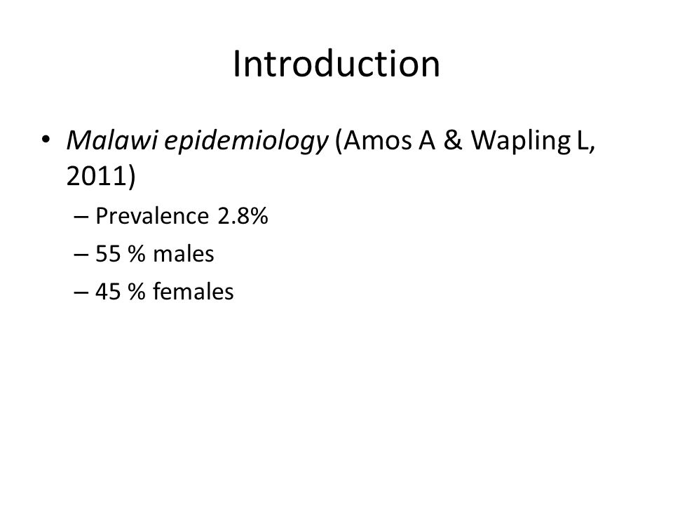 Introduction Malawi epidemiology (Amos A & Wapling L, 2011) – Prevalence 2.8% – 55 % males – 45 % females