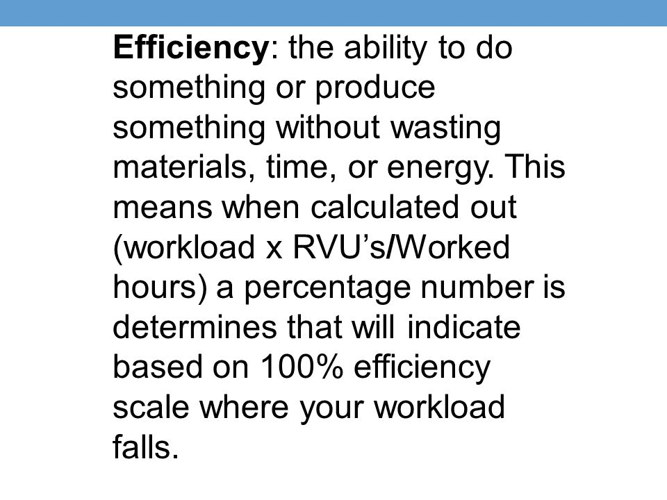 Efficiency: the ability to do something or produce something without wasting materials, time, or energy.