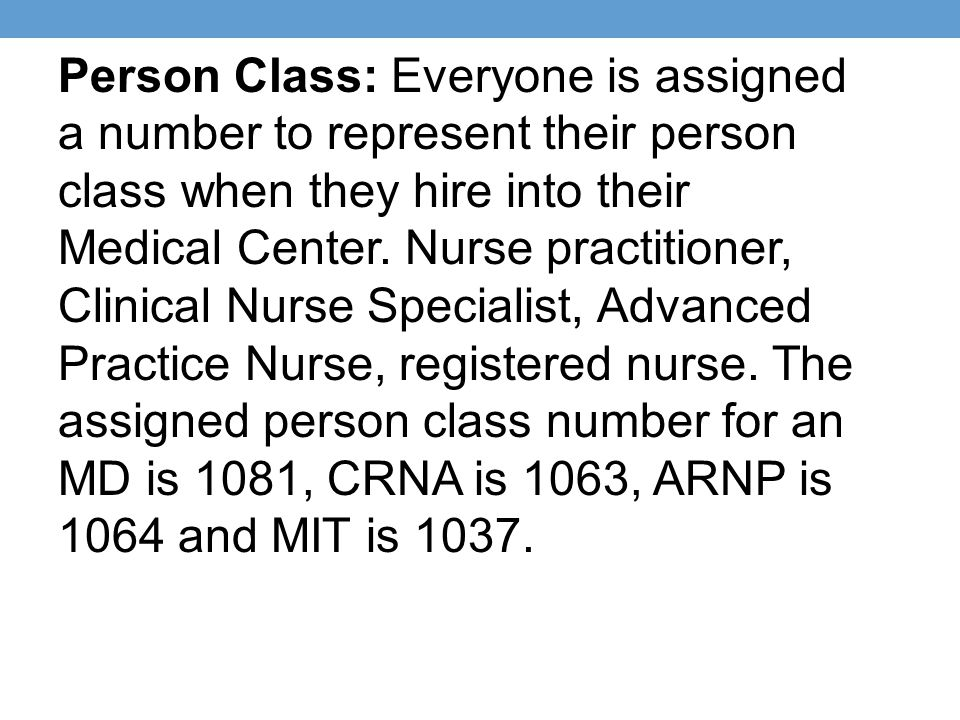 Person Class: Everyone is assigned a number to represent their person class when they hire into their Medical Center.