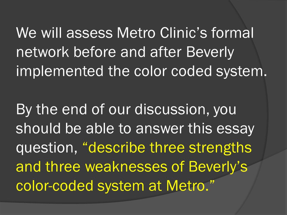 We will assess Metro Clinics formal network before and after Beverly implemented the color coded system.
