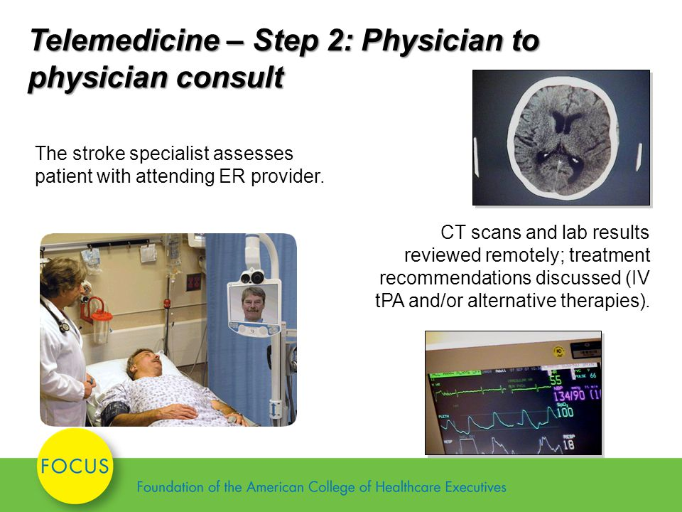Telemedicine – Step 2: Physician to physician consult The stroke specialist assesses patient with attending ER provider.