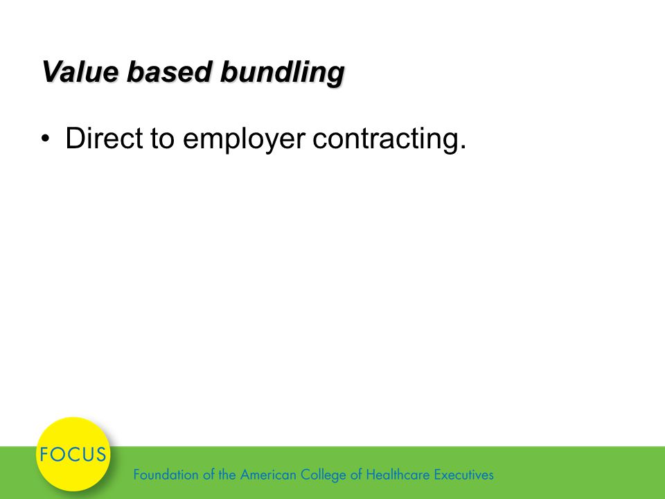Value based bundling Direct to employer contracting.