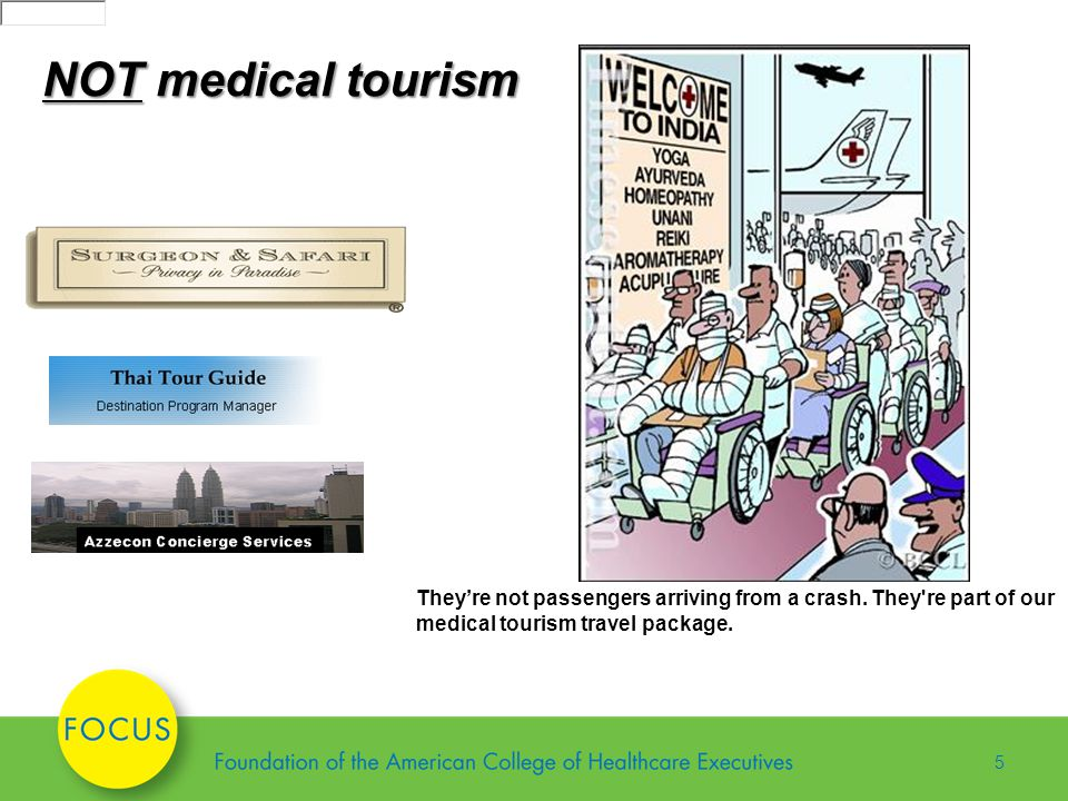 5 NOT medical tourism Theyre not passengers arriving from a crash.