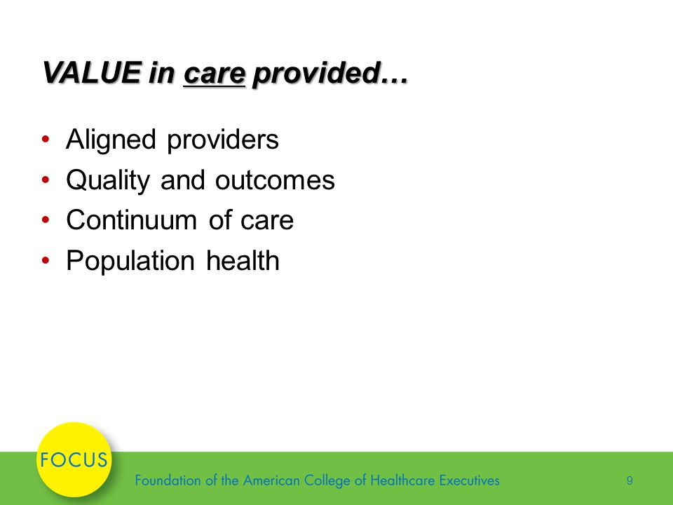 VALUE in care provided… Aligned providers Quality and outcomes Continuum of care Population health 9