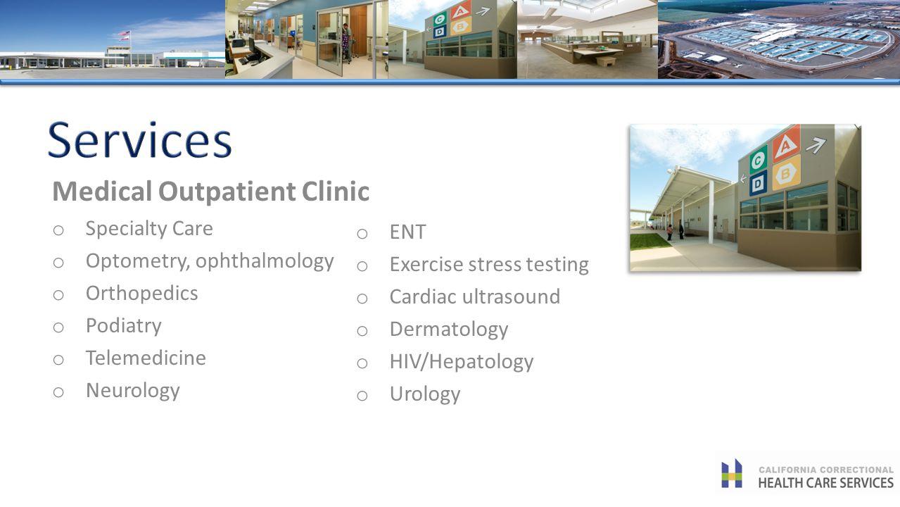 o ENT o Exercise stress testing o Cardiac ultrasound o Dermatology o HIV/Hepatology o Urology Medical Outpatient Clinic o Specialty Care o Optometry,