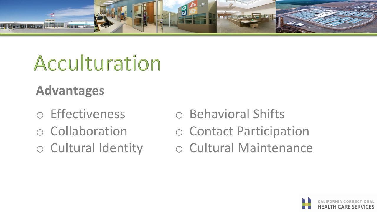 Advantages o Effectiveness o Collaboration o Cultural Identity o Behavioral Shifts o Contact Participation o Cultural Maintenance