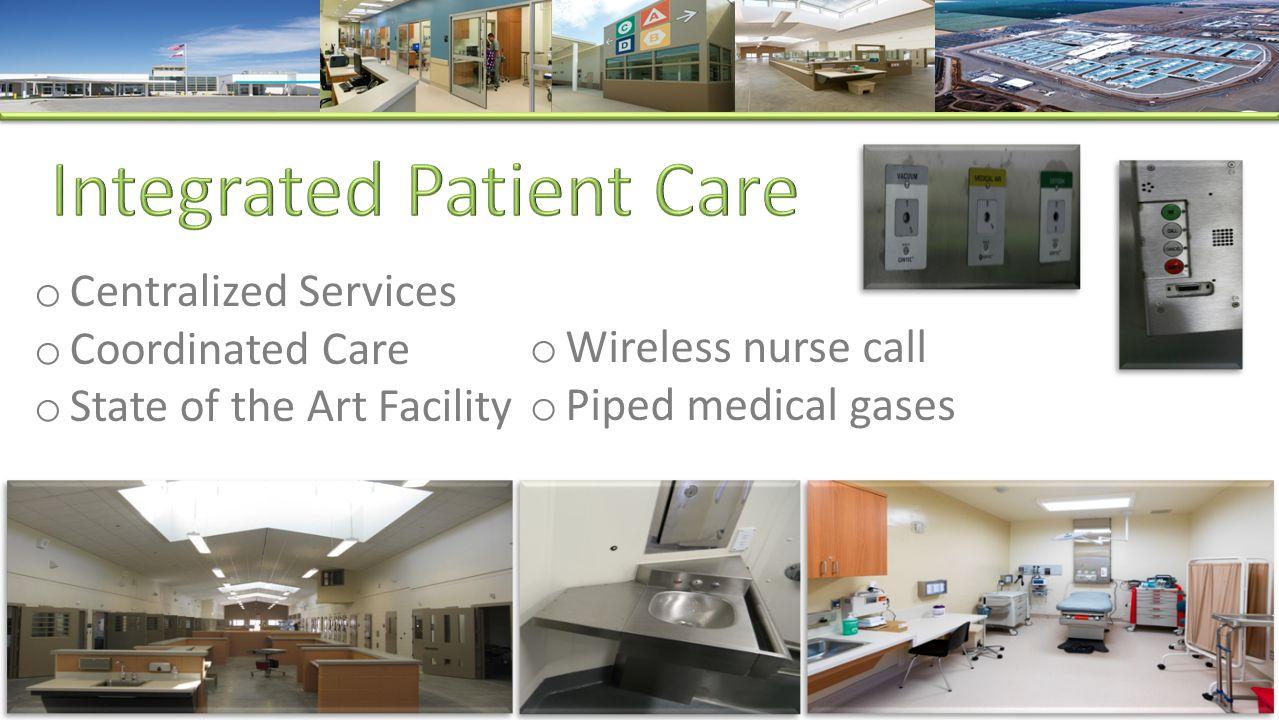 o Centralized Services o Coordinated Care o State of the Art Facility o Wireless nurse call o Piped medical gases