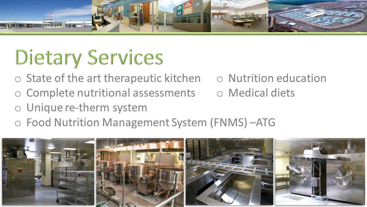 o Nutrition education o Medical diets o State of the art therapeutic kitchen o Complete nutritional assessments o Unique re-therm system o Food Nutrition Management System (FNMS) –ATG