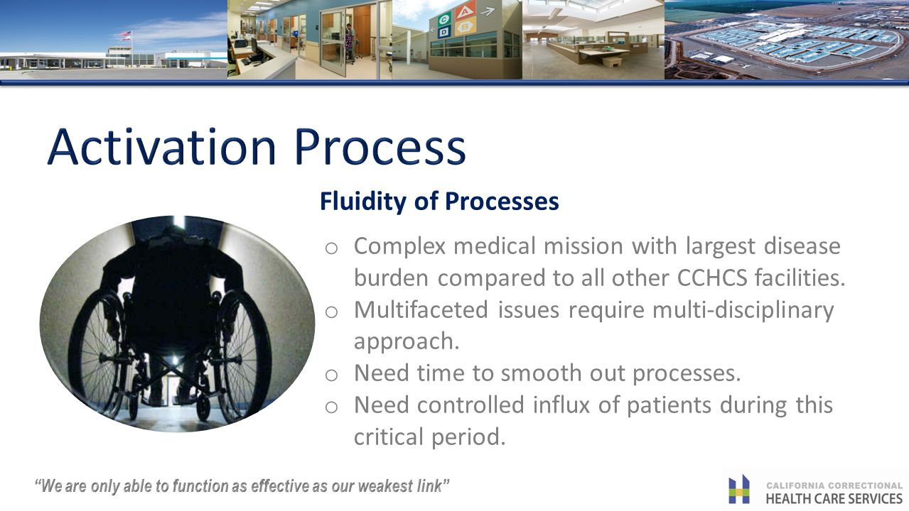 Fluidity of Processes o Complex medical mission with largest disease burden compared to all other CCHCS facilities.