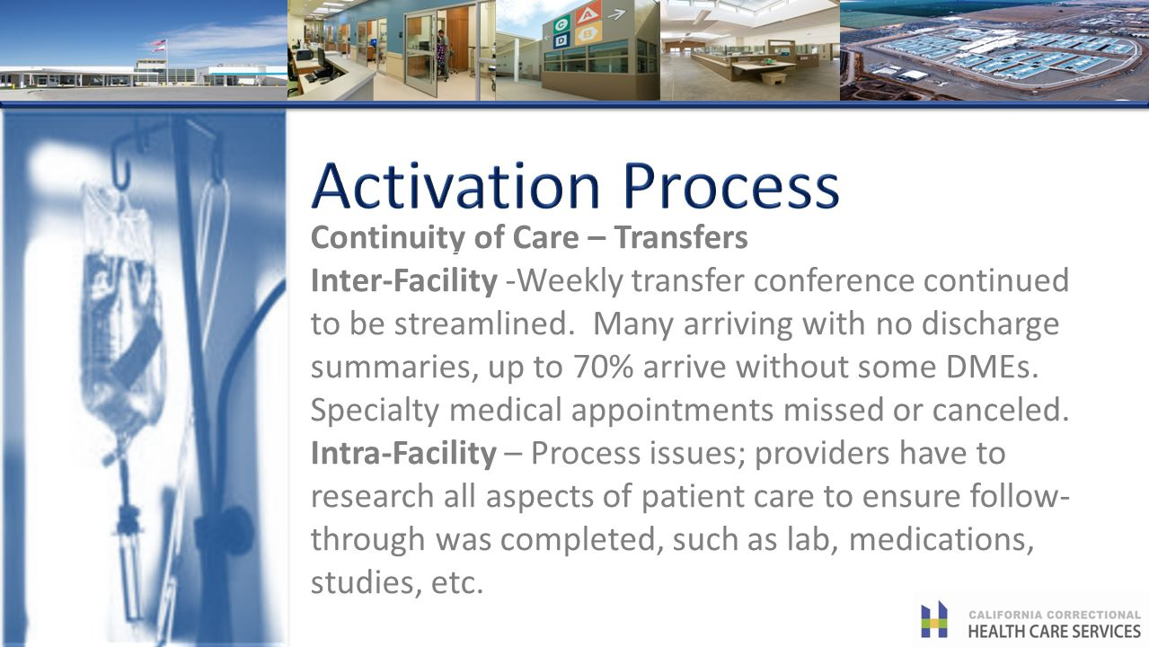 Continuity of Care – Transfers Inter-Facility -Weekly transfer conference continued to be streamlined. Many arriving with no discharge summaries, up t