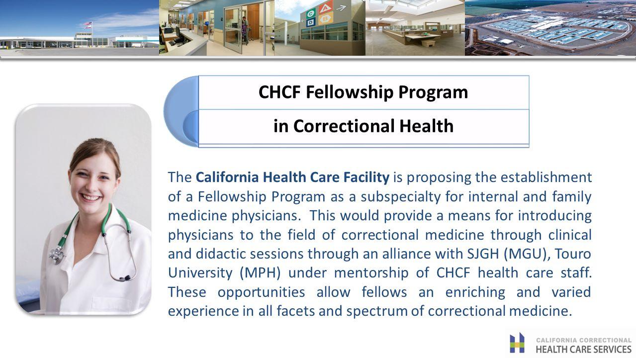 CHCF Fellowship Program in Correctional Health The California Health Care Facility is proposing the establishment of a Fellowship Program as a subspec