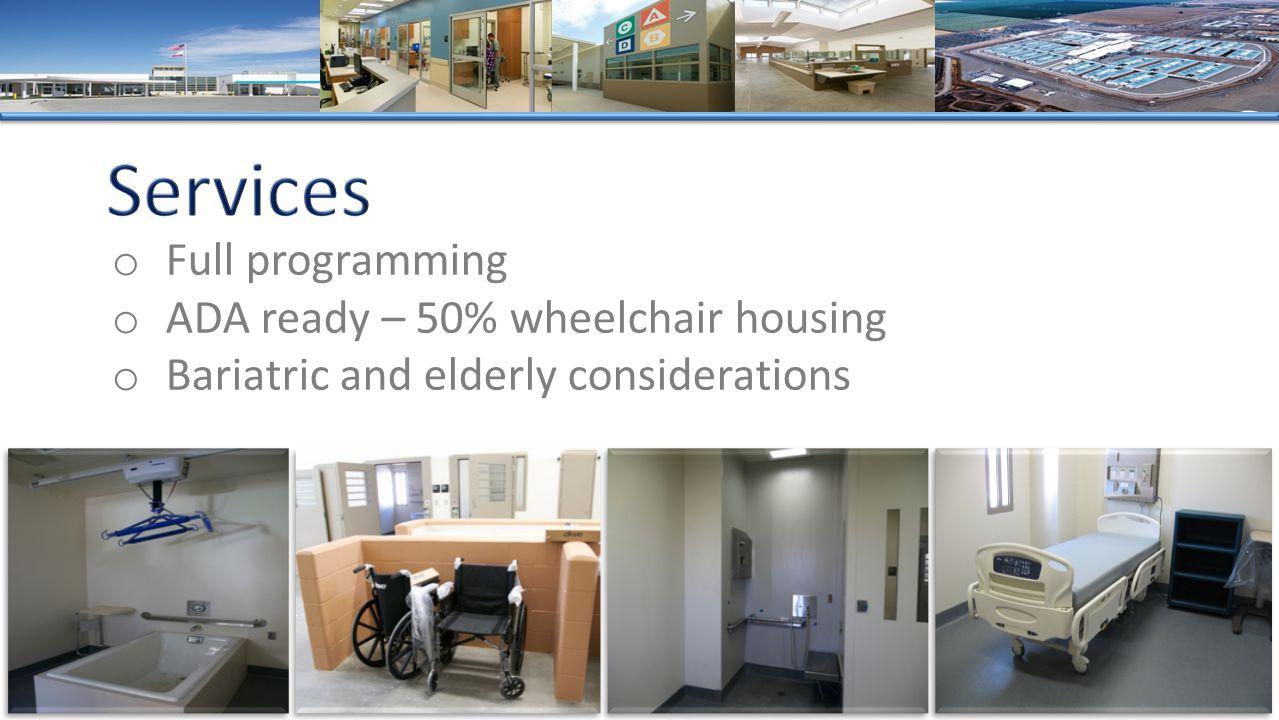 o Full programming o ADA ready – 50% wheelchair housing o Bariatric and elderly considerations