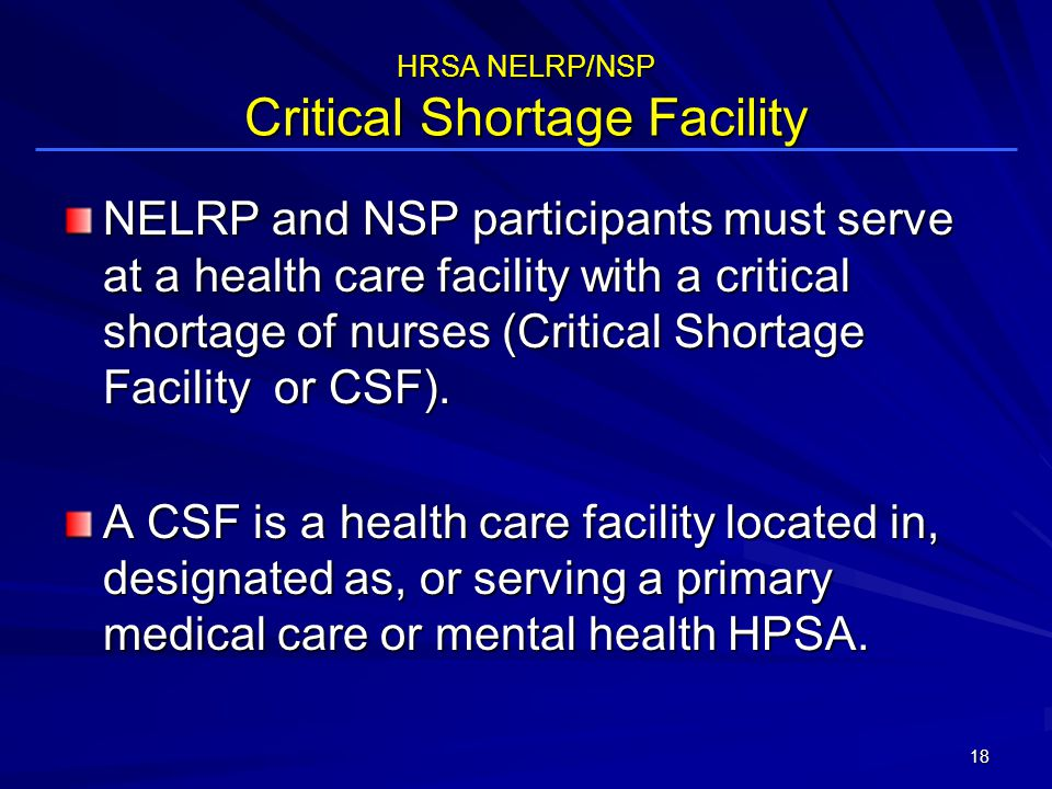NELRP and NSP participants must serve at a health care facility with a critical shortage of nurses (Critical Shortage Facility or CSF).