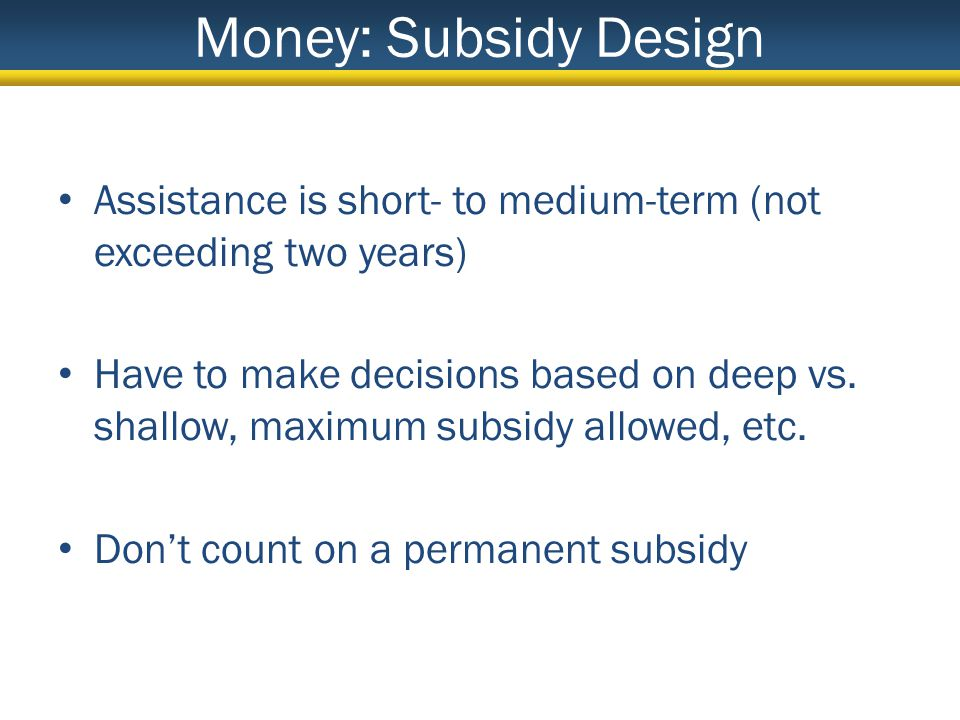 Assistance is short- to medium-term (not exceeding two years) Have to make decisions based on deep vs.