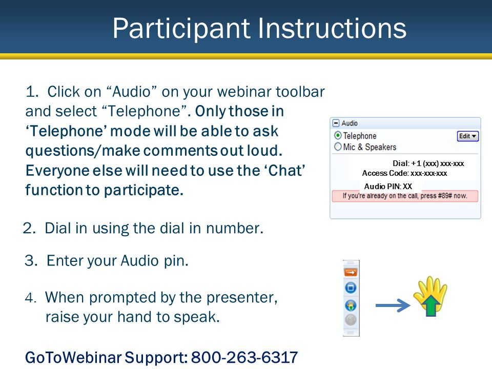 Participant Instructions 1.Click on Audio on your webinar toolbar and select Telephone.