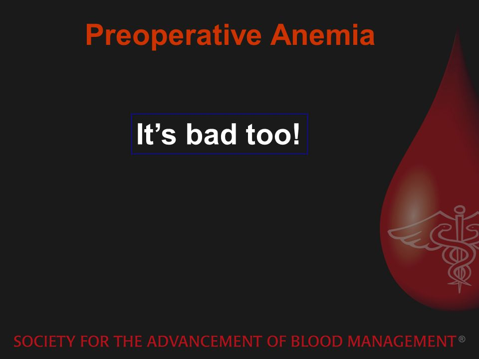 Preoperative Anemia Its bad too!