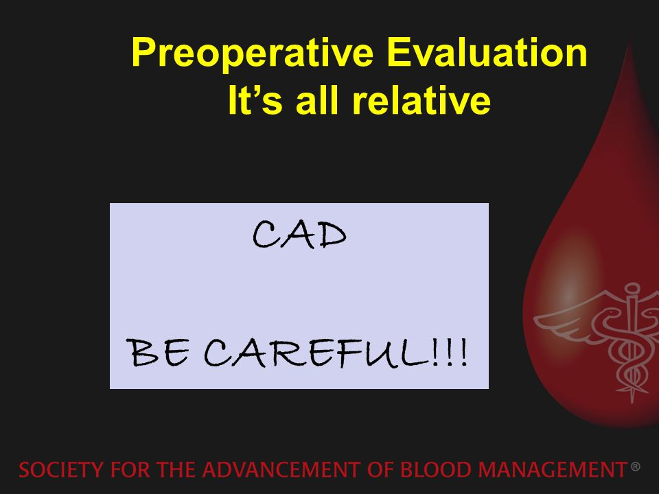 CAD BE CAREFUL!!! Preoperative Evaluation Its all relative