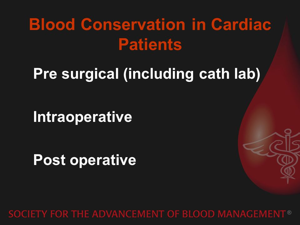 Blood Conservation in Cardiac Patients Pre surgical (including cath lab) Intraoperative Post operative
