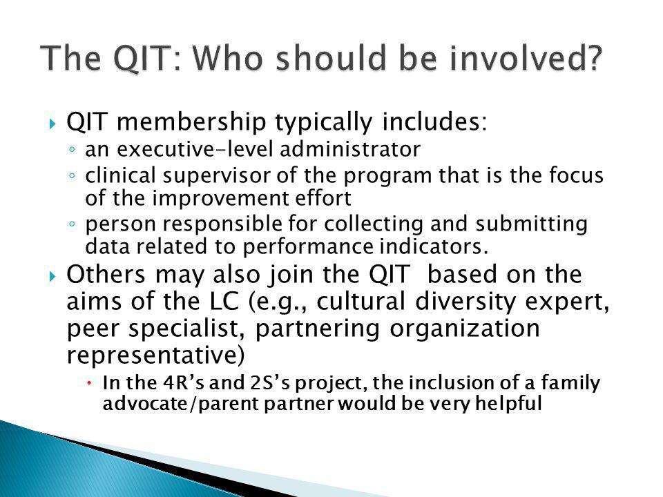 QIT membership typically includes: an executive-level administrator clinical supervisor of the program that is the focus of the improvement effort person responsible for collecting and submitting data related to performance indicators.