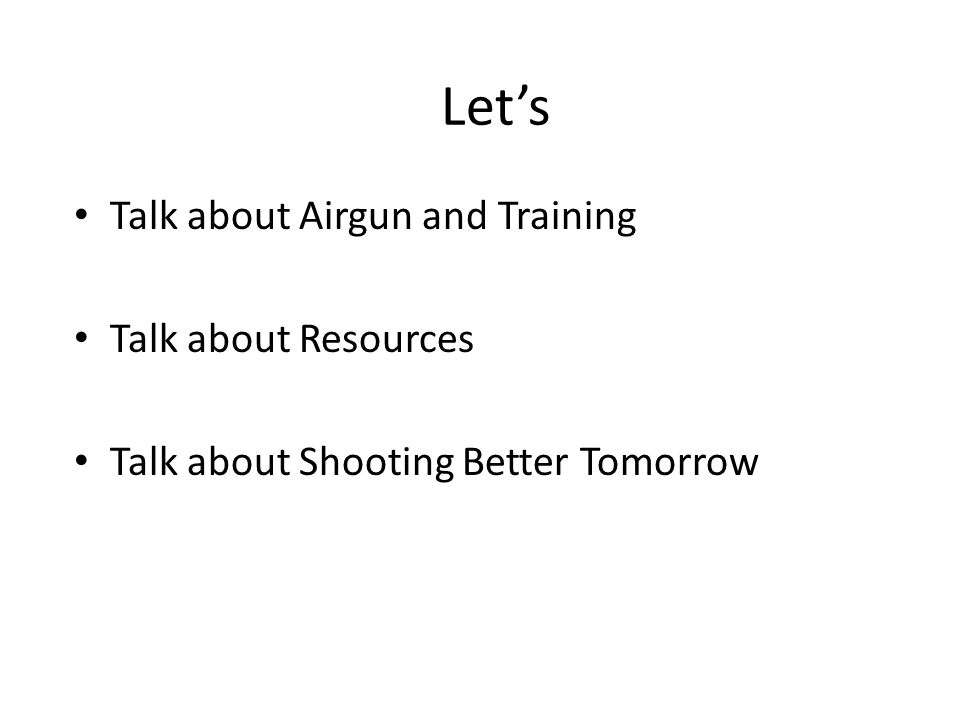 Lets Talk about Airgun and Training Talk about Resources Talk about Shooting Better Tomorrow