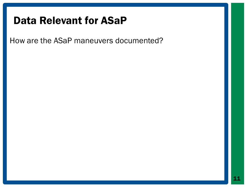 Data Relevant for ASaP How are the ASaP maneuvers documented? 11