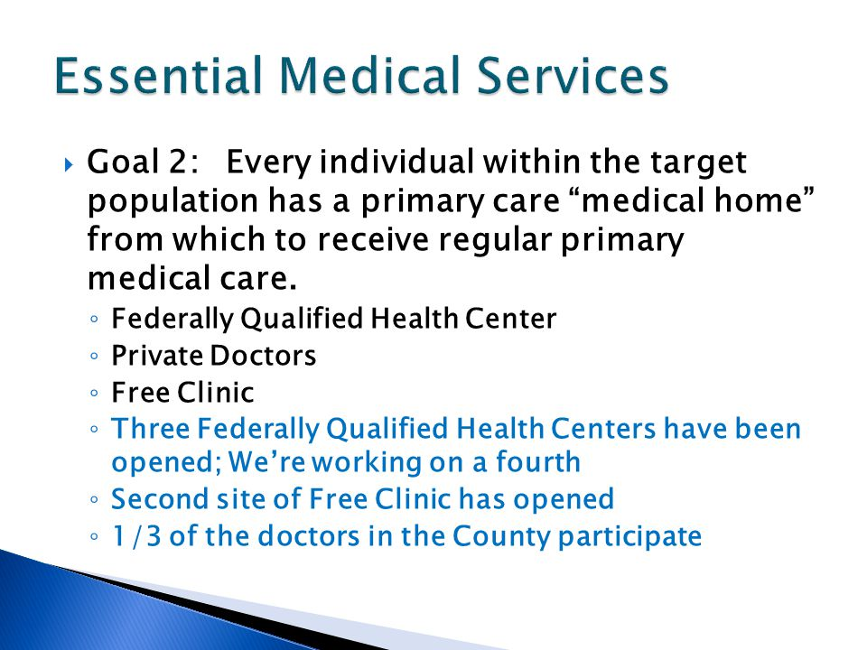 Goal 2:Every individual within the target population has a primary care medical home from which to receive regular primary medical care. Federally Qua