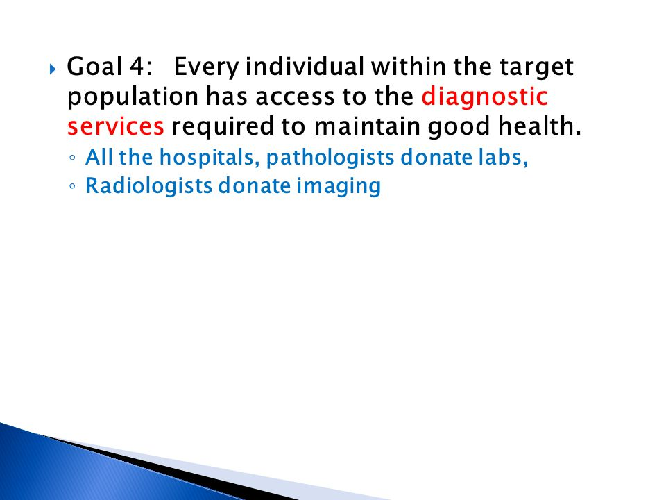 Goal 4: Every individual within the target population has access to the diagnostic services required to maintain good health. All the hospitals, patho